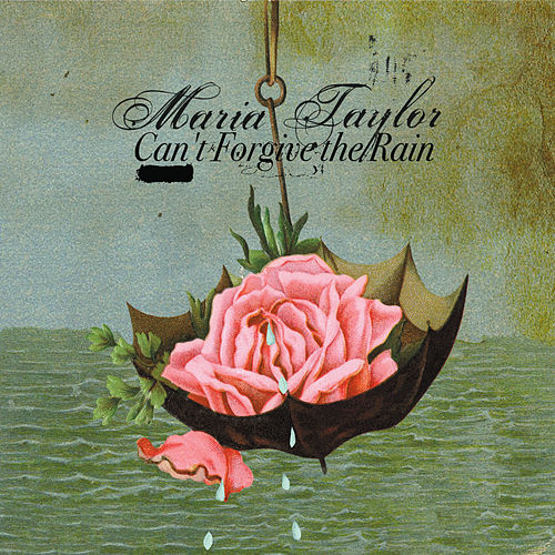 Can't Forgive the Rain (Deluxe Edition) by Maria Taylor