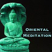 Oriental Meditation - Relax Melodies of Life & Peace, Background Asian Music for Meditating by Oriental Music Collective