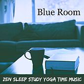 Blue Room - Zen Sleep Study Yoga Time Music for Chakras Meditation Massage Therapy Pranic Energy with Nature Instrumental Relaxing Sounds by Sleep Music Piano Relaxation