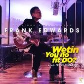 Wetin You No Fit Do? by Frank Edwards