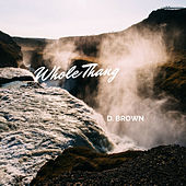 Whole Thang by D Brown