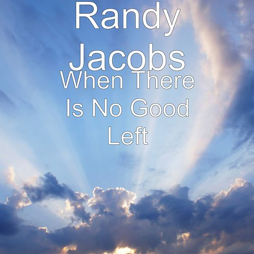 When There Is No Good Left by Randy Jacobs