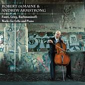 Fauré, Greig & Rachmaninoff: Works for Cello & Piano by Robert deMaine