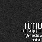 Night Whip (feat. Tyler Budke & Maddox) by Timo