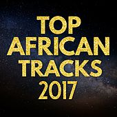 Top African Tracks 2017 by Various Artists