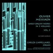 Olivier Messiaen: Early Organ Works in 3 Volumes, Vol. 3 by Carlos Cappellaro