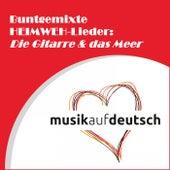 Buntgemixte Heimweh-Lieder: Die Gitarre & das Meer by Various Artists