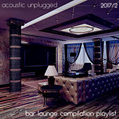 Acoustic Unplugged - Bar Lounge Compilation Playlist 2017.2 by Various Artists