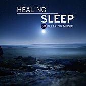 Healing Sleep - 50 Relaxing Music for Sleeping and Soothing Sleep Sounds of Nature for Deep Sleep and Stress Relief by Every Night Alder