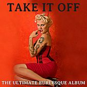 Take It Off: The Ultimate Burlesque Album by Various Artists