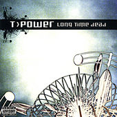 Play & Download Long Time Dead by T-Power | Napster