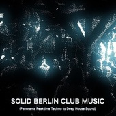 Solid Berlin Club Music (Panorama Peaktime Techno to Deep House Sound) by Various Artists