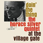 Doin' The Thing: The Horace Silver Quintet At The Village Gate by Horace Silver