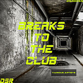 Breaks to the Club by Various Artists