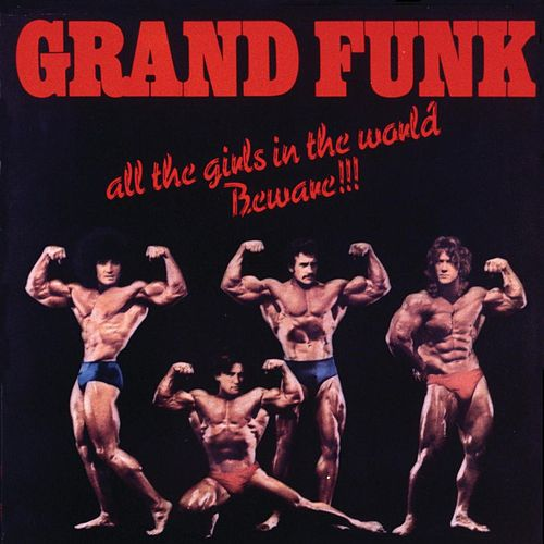 All The Girls In The World... by Grand Funk Railroad