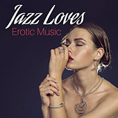 Jazz Loves Erotic Music – Sensual Jazz Music, Erotic Lounge, Sounds of Saxophone, Romantic Night, Making Love, Piano Relaxation by New York Jazz Lounge