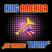 My Name Is Trump by King America