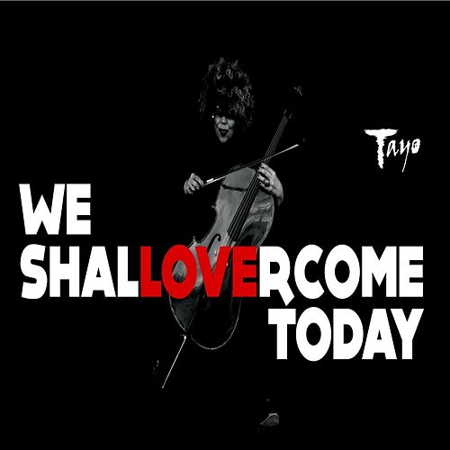 We Shall Overcome Today by Tayo