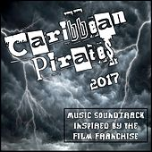 Caribbean Pirates 2017 (Music Soundtrack Inspired by the Movie Franchise) by Various Artists