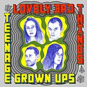 Teenage Grown Ups by The Lovely Bad Things