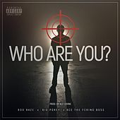 Who Are You (feat. Big Pokey & Ace the Fcking Boss) by Rod Baze