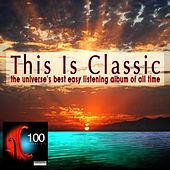 This Is Classic - The Universe's Best Easy Listening Album Of All Time by Various Artists