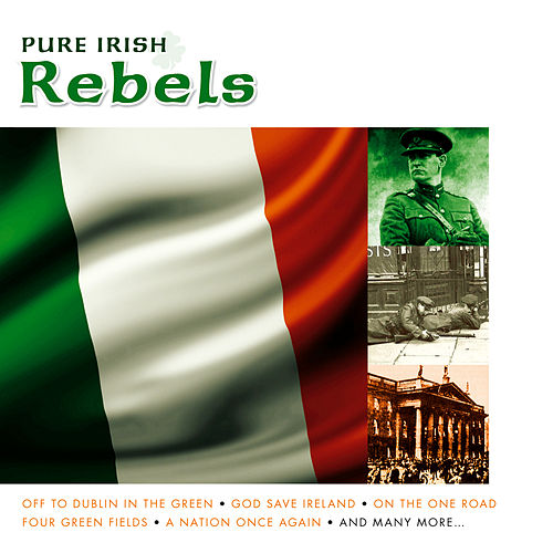 Play & Download Pure Irish Rebels by Various Artists | Napster