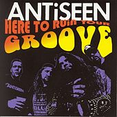 Play & Download Here To Ruin Your Groove by Anti-Seen | Napster