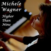 Higher Than Mine by Michele Wagner