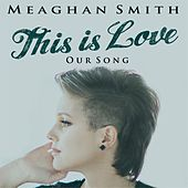 This Is Love by Meaghan Smith