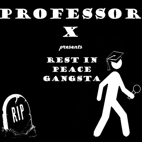 Rest in Peace Gangsta by Professor X