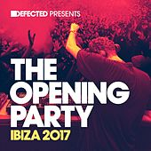 Defected Presents The Opening Party Ibiza 2017 by Various Artists