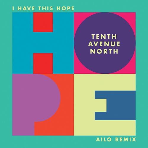 I Have This Hope (Ailo Remix) by Tenth Avenue North