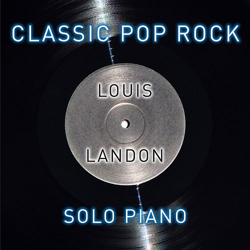 Classic Pop Rock Solo Piano by Louis Landon