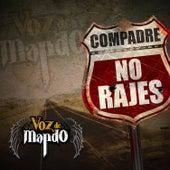 Compadre No Rajes by Voz De Mando