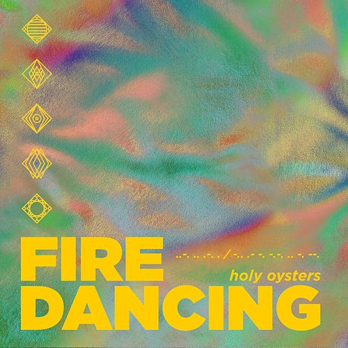 Fire Dancing by Holy Oysters