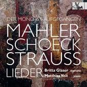 Der Mond ist aufgegangen: Lieder by Mahler, Schoeck & Strauss by Britta Glaser