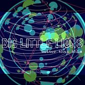 Better Than This by Big Little Lions