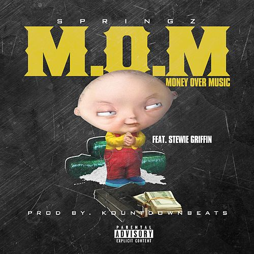 M.O.M (Money Over Music) [feat. Stewie Griffin] by Springz