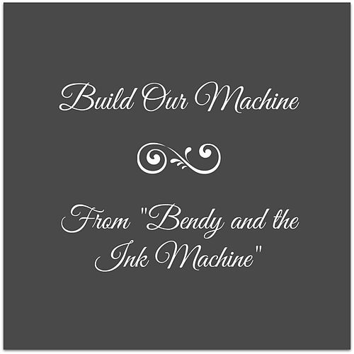 Build Our Machine (From