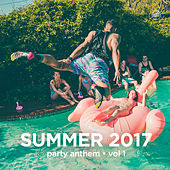 Summer 2017 Party Anthem, Vol. 1 by Various Artists