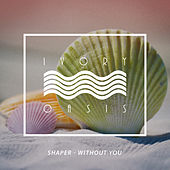 Without You by Shaper