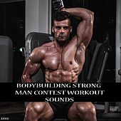 Bodybuilding Strong Man Contest Workout Sounds by Various Artists