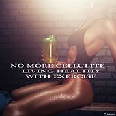 No More Cellulite - Living Healthy with Exercise by Various Artists