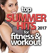 Top Summer Hits 2017 for Fitness & Workout by Various Artists