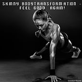 Skinny Bodytransformation - Feel Good Again! by Various Artists