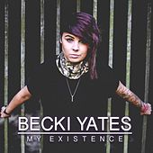 My Existence by Becki Yates