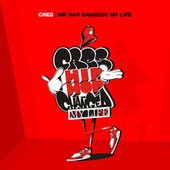 Hip Hop Changed My Life by Cres