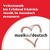 Volksmusik im Original-Dialekt: Musik in Mundart gesungen by Various Artists