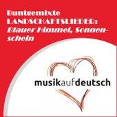 Buntgemixte Landschaftslieder: Blauer Himmel, Sonnenschein by Various Artists